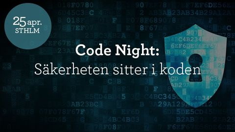 Code Night #13 - Säkerheten sitter i koden 25 april 2018